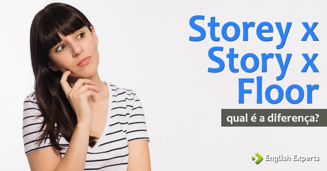Storey x Story x Floor: Qual a diferença
