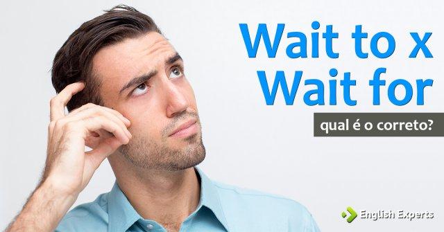 Wait to x Wait for: Qual utilizar
