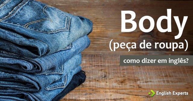 """Como dizer """"Body (peça de roupa)'' em inglês"""