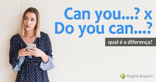 Can you...? x Do you can...?: Qual a diferença