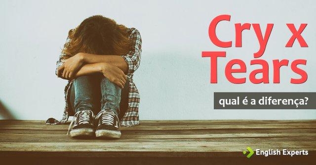 Cry x Tears: Qual a diferença