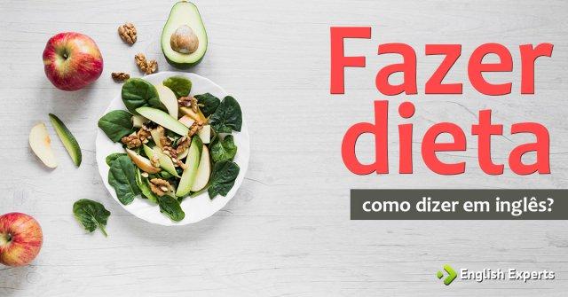 """Como dizer """"Fazer dieta; Fazer regime"""" em inglês"""