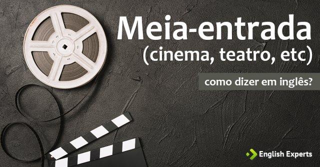 """Como dizer """"Meia-entrada (cinema, teatro, etc)"""" em inglês"""