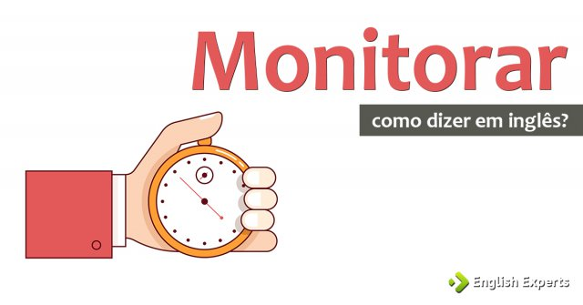 """Como dizer """"Monitorar, Acompanhar, Medir (tempo)"""" em inglês"""