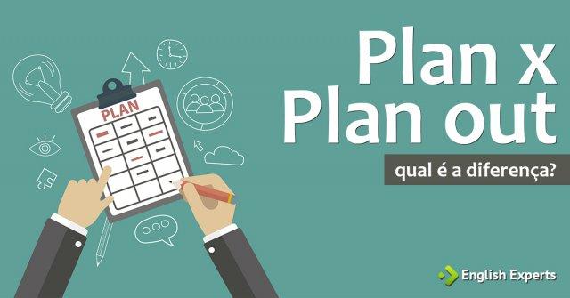 Plan x Plan out: Qual é a diferença