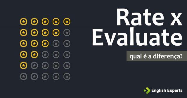 Rate x Evaluate: Qual é a diferença