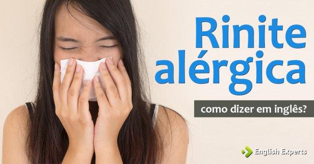 """Como dizer """"Rinite alérgica"""" em inglês"""