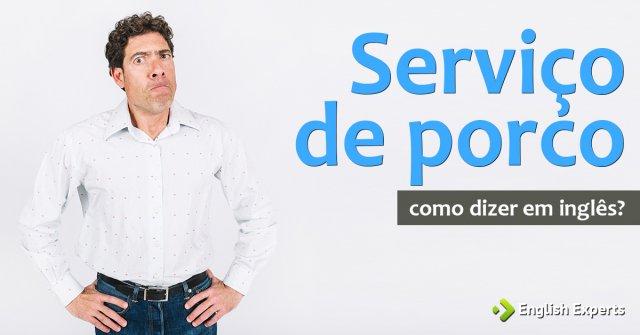 """Como dizer """"Serviço de porco"""" em inglês"""