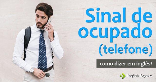 """Como dizer """"Sinal de ocupado (telefone)"""" em inglês"""
