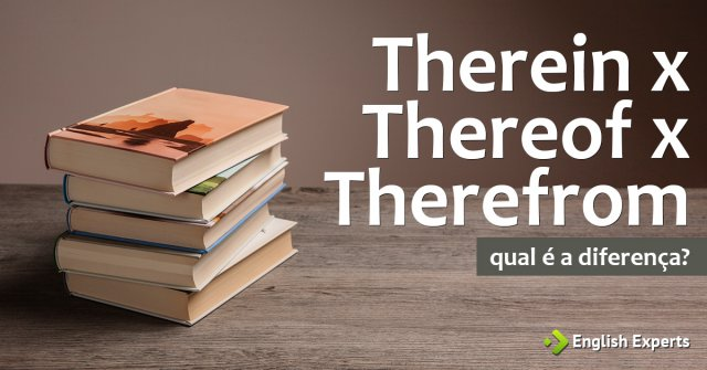 Therein, Thereof e Therefrom: Qual é a diferença
