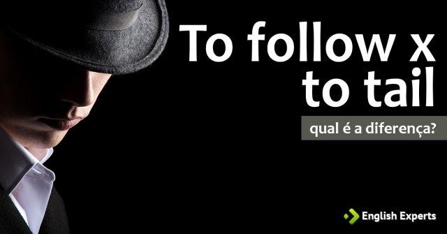 To Follow x To Tail: Qual é a diferença