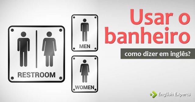 """Como dizer """"Usar o banheiro"""" em inglês"""