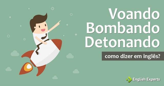 """Como dizer """"Voando/Bombando/Detonando"""" em inglês"""