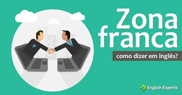 """Como dizer """"Zona franca"""" em inglês"""