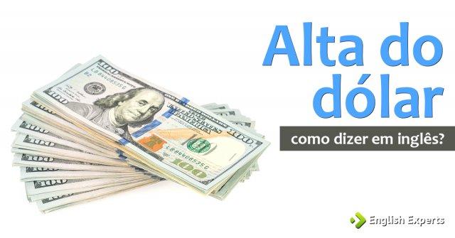 """Como dizer """"Alta do dólar / Queda do dólar"""" em inglês"""
