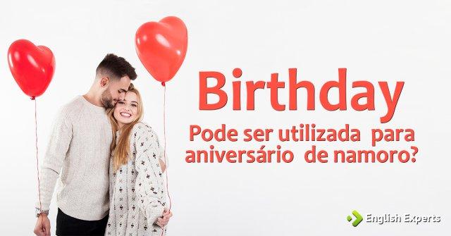 Birthday: Pode ser utilizada para aniversário de namoro?