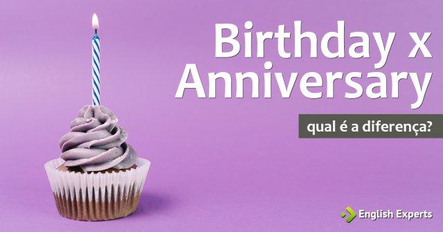 Birthday x Anniversary: Qual é a diferença