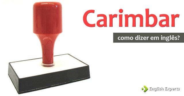 """Como dizer """"Carimbo e Carimbar"""" em inglês"""