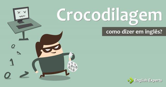 """Como dizer """"Crocodilagem"""" em inglês"""