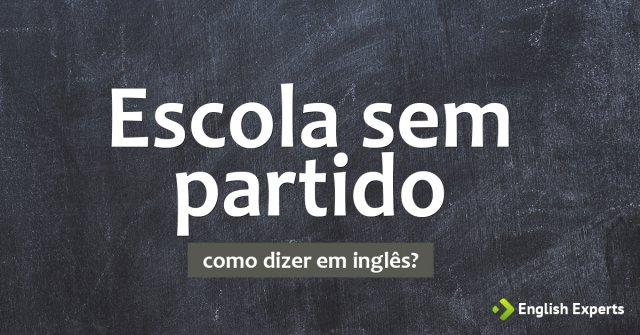 """Como dizer """"escola sem partido"""" em inglês"""