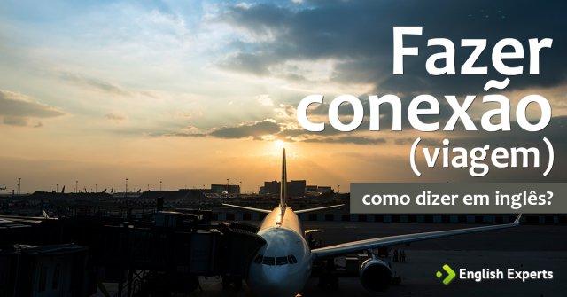 """Como dizer """"Fazer conexão; fazer escala (viagem)"""" em inglês"""