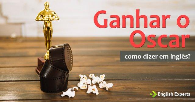 """Como dizer """"Ganhar o Oscar"""" em inglês"""