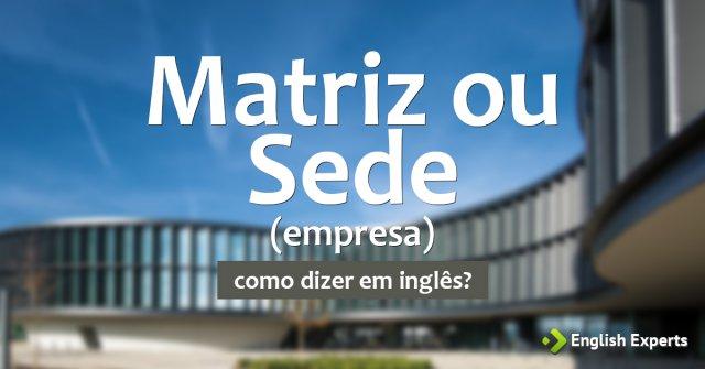 """Como dizer """"Matriz ou Sede (empresa)"""" em inglês"""