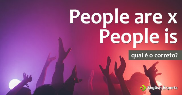 People are x People is: Qual devo usar?