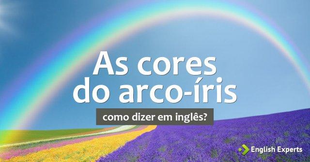 Como dizer as cores do arco-íris em inglês