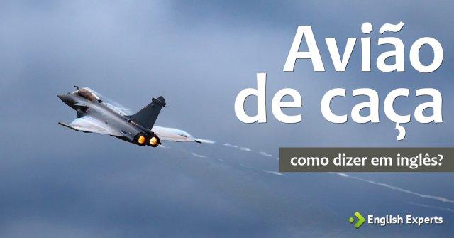 """Como dizer """"Avião de caça"""" em inglês"""