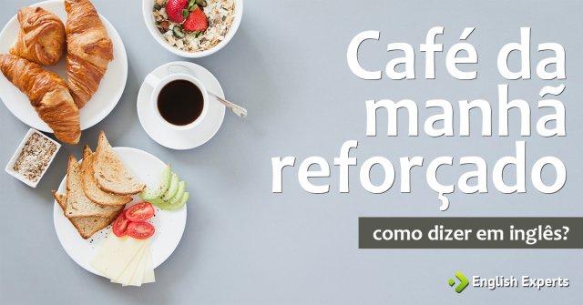 """Como dizer """"Café da manhã reforçado"""" em inglês"""