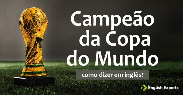 """Como dizer """"Campeão da Copa do Mundo"""" em inglês"""