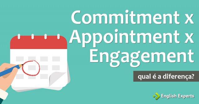 Commitment x Appointment x Engagement: Qual a diferença