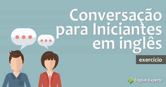 Exercício: Conversação para Iniciantes em inglês
