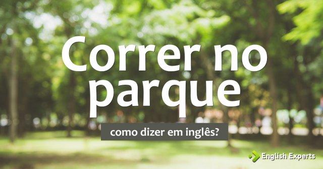 """Como dizer """"Correr no parque"""" em inglês"""