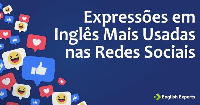 Expressões em Inglês Mais Usadas nas Redes Sociais