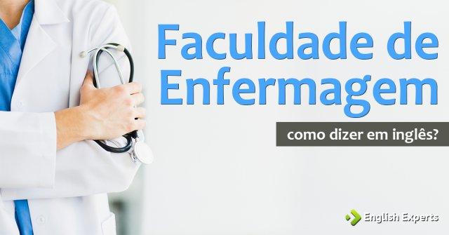 """Como dizer """"Faculdade de Enfermagem"""" em inglês"""