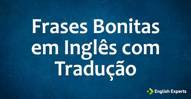 Frases Bonitas Em Ingles Com Traducao English Experts