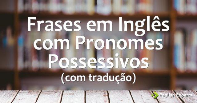 Frases Em Inglês Com Pronomes Possessivos Com Tradução English