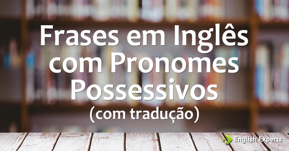 Frases Tristes Em Inglês Com Tradução: Frases Em Inglês Com Pronomes Possessivos (com Tradução