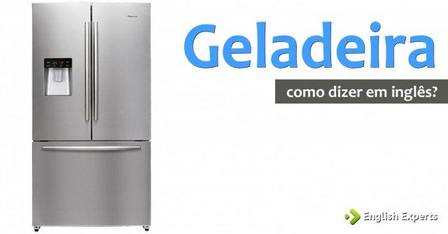 """Como dizer """"Geladeira"""" em inglês: Fridge x Refrigerator"""