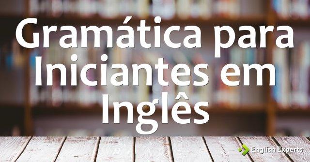 Gramática para Iniciantes em Inglês