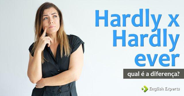 Hardly x Hardly ever: Qual a diferença