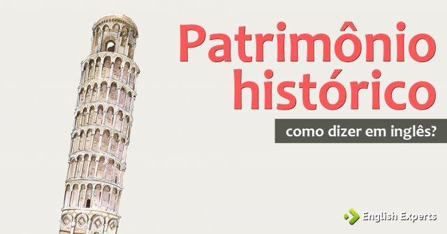 """Como dizer """"Patrimônio histórico"""" em inglês"""