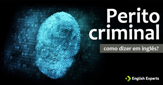 """Como dizer """"Perito criminal"""" em inglês"""