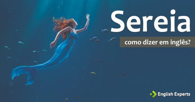 "Siren x Mermaid. Como dizer ""Sereia"" em inglês"
