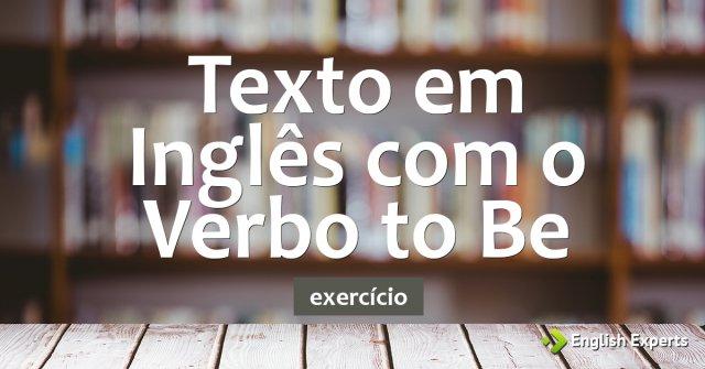 Exercício: Texto em Inglês com o Verbo to Be