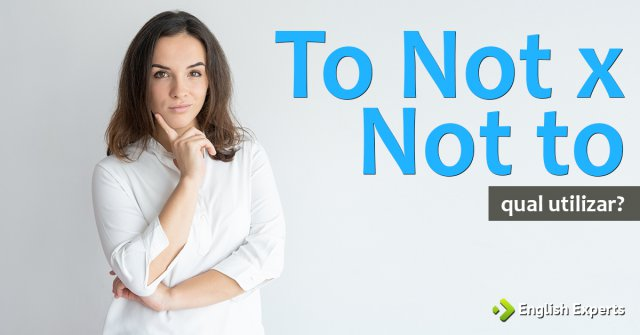 To Not x Not to: Qual utilizar?