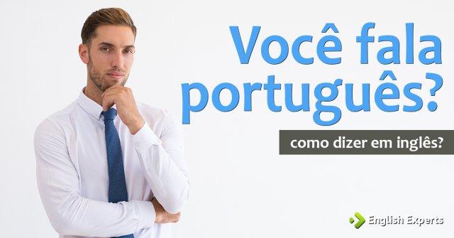 """Como dizer """"Você fala português?"""" em inglês"""