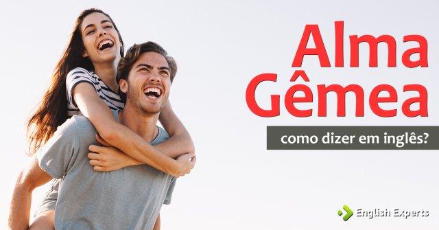 """Como dizer """"Alma Gêmea"""" em inglês"""